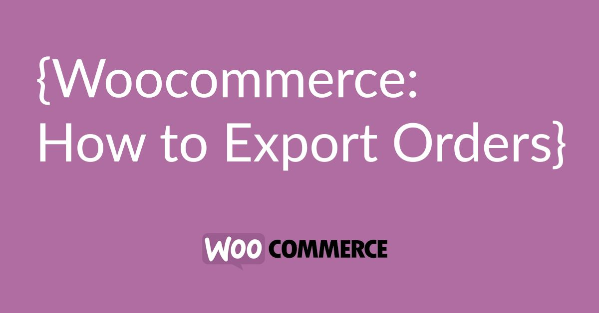 Woocommerce Tutorial: How to export orders